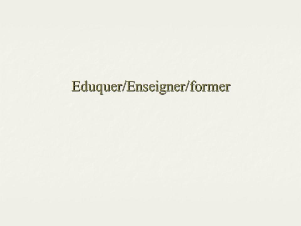 Eduquer/Enseigner/former