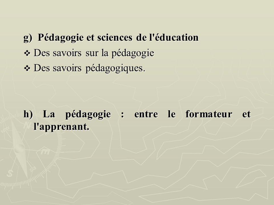 g) Pédagogie et sciences de l'éducation Des savoirs sur la pédagogie Des savoirs sur la pédagogie Des savoirs pédagogiques. Des savoirs pédagogiques.