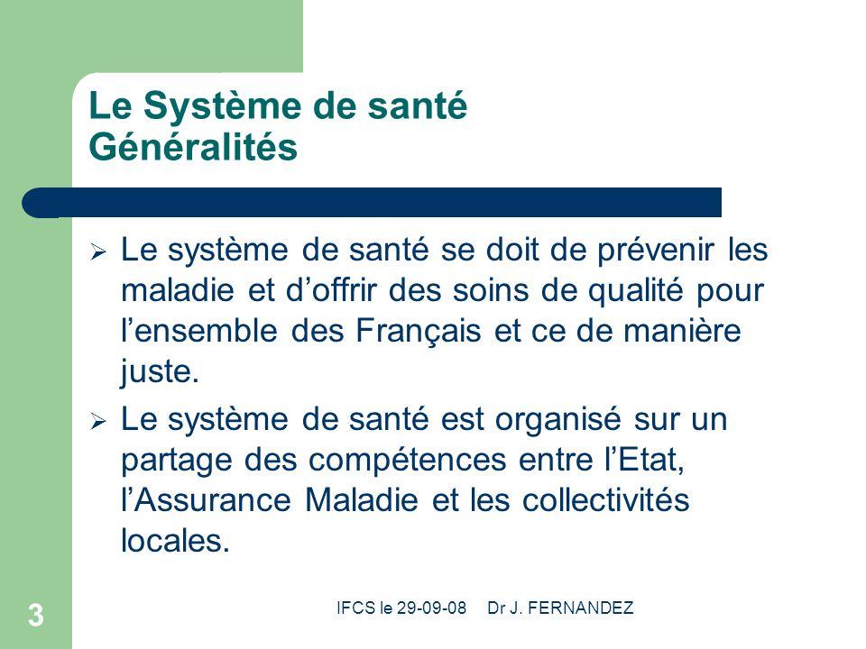 IFCS le 29-09-08 Dr J. FERNANDEZ 3 Le Système de santé Généralités Le système de santé se doit de prévenir les maladie et doffrir des soins de qualité