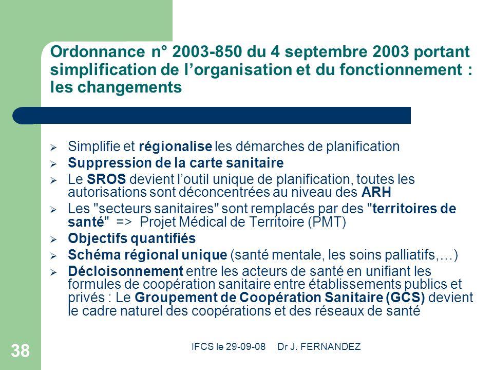 IFCS le 29-09-08 Dr J. FERNANDEZ 38 Ordonnance n° 2003-850 du 4 septembre 2003 portant simplification de lorganisation et du fonctionnement : les chan