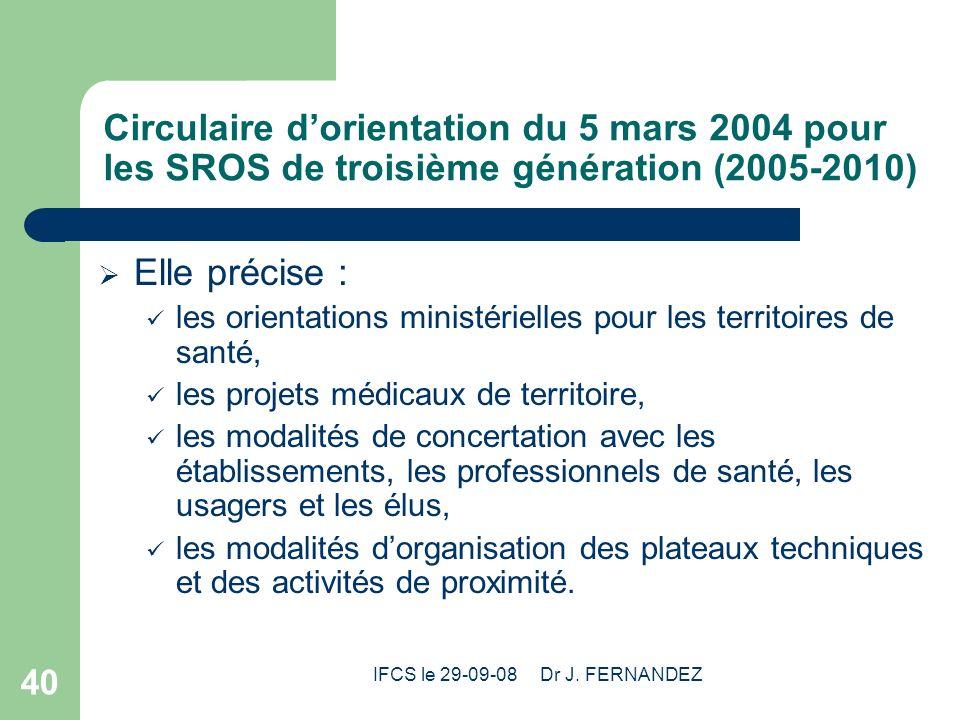 IFCS le 29-09-08 Dr J. FERNANDEZ 40 Circulaire dorientation du 5 mars 2004 pour les SROS de troisième génération (2005-2010) Elle précise : les orient