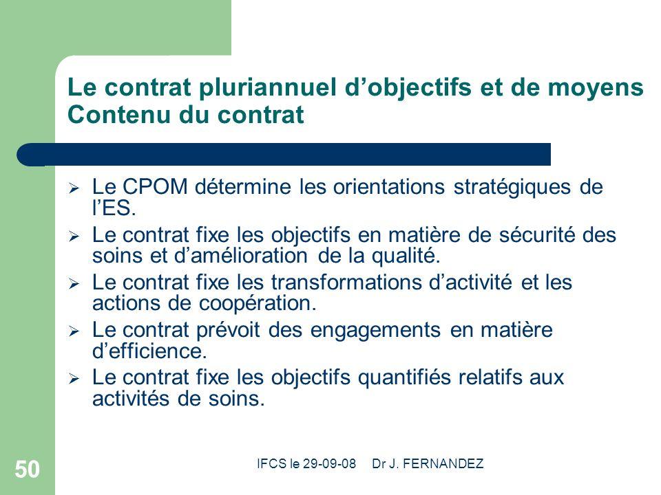 IFCS le 29-09-08 Dr J. FERNANDEZ 50 Le contrat pluriannuel dobjectifs et de moyens Contenu du contrat Le CPOM détermine les orientations stratégiques