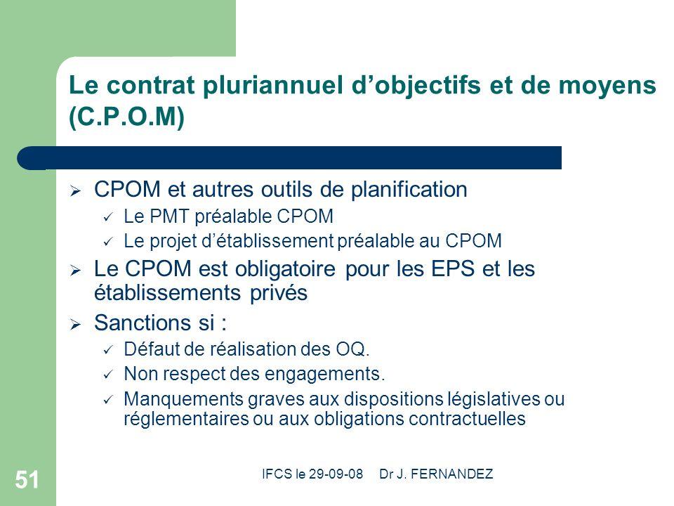 IFCS le 29-09-08 Dr J. FERNANDEZ 51 Le contrat pluriannuel dobjectifs et de moyens (C.P.O.M) CPOM et autres outils de planification Le PMT préalable C