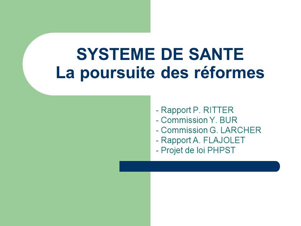 SYSTEME DE SANTE La poursuite des réformes - Rapport P. RITTER - Commission Y. BUR - Commission G. LARCHER - Rapport A. FLAJOLET - Projet de loi PHPST