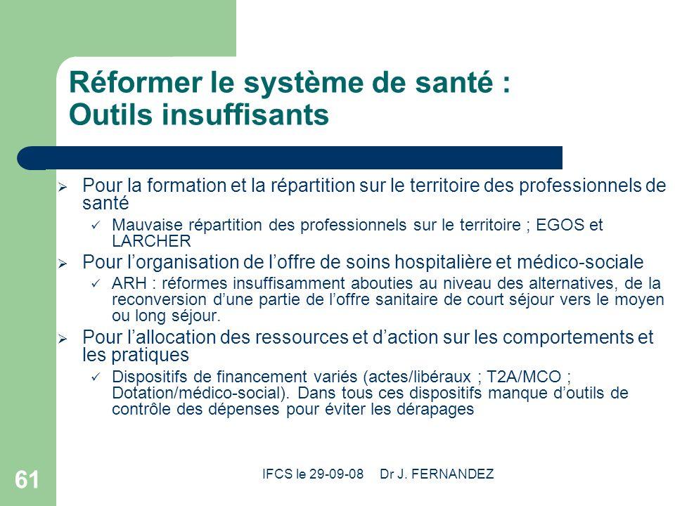 IFCS le 29-09-08 Dr J. FERNANDEZ 61 Réformer le système de santé : Outils insuffisants Pour la formation et la répartition sur le territoire des profe
