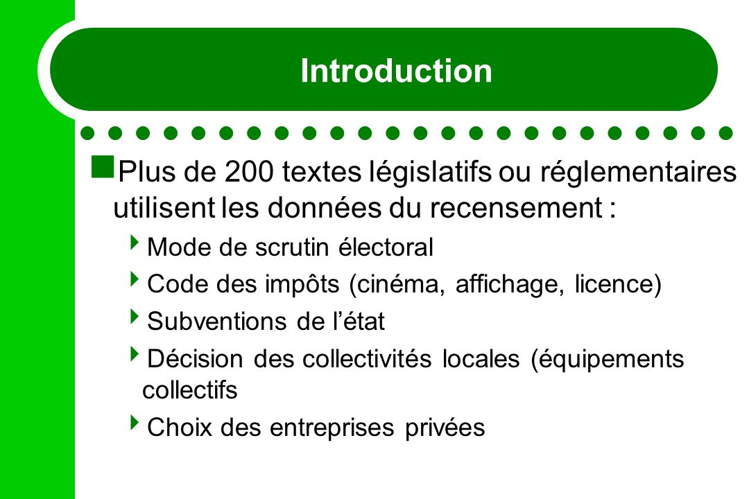 Plus de 200 textes législatifs ou réglementaires utilisent les données du recensement : Mode de scrutin électoral Code des impôts (cinéma, affichage,