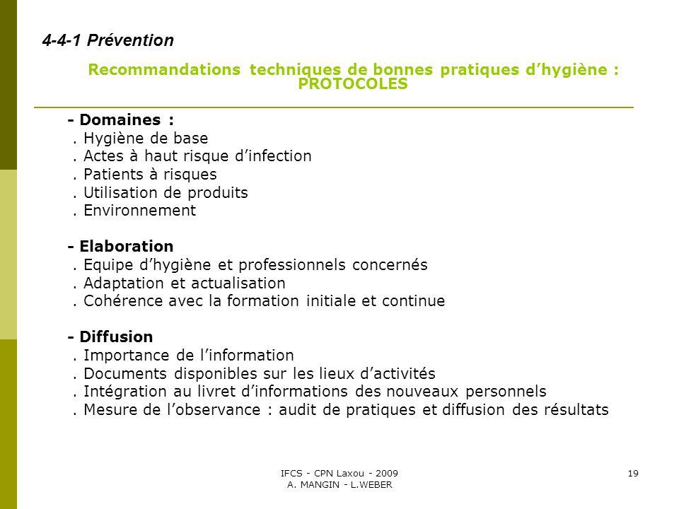 IFCS - CPN Laxou - 2009 A. MANGIN - L.WEBER 19 4-4-1 Prévention Recommandations techniques de bonnes pratiques dhygiène : PROTOCOLES - Domaines :. Hyg