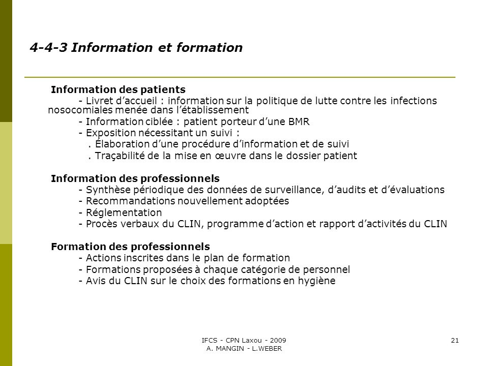 IFCS - CPN Laxou - 2009 A. MANGIN - L.WEBER 21 4-4-3 Information et formation Information des patients - Livret daccueil : information sur la politiqu