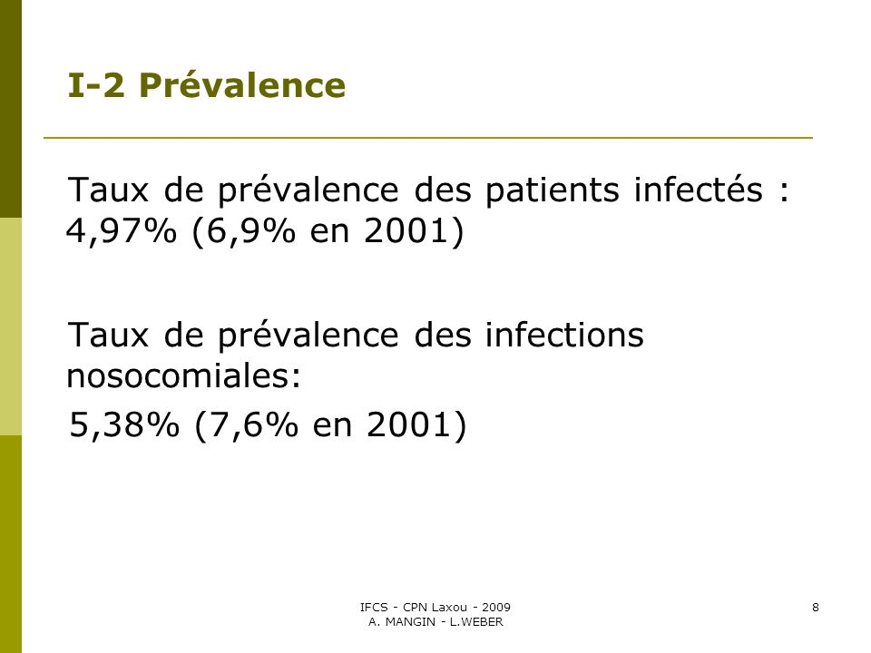 IFCS - CPN Laxou - 2009 A. MANGIN - L.WEBER 8 I-2 Prévalence Taux de prévalence des patients infectés : 4,97% (6,9% en 2001) Taux de prévalence des in