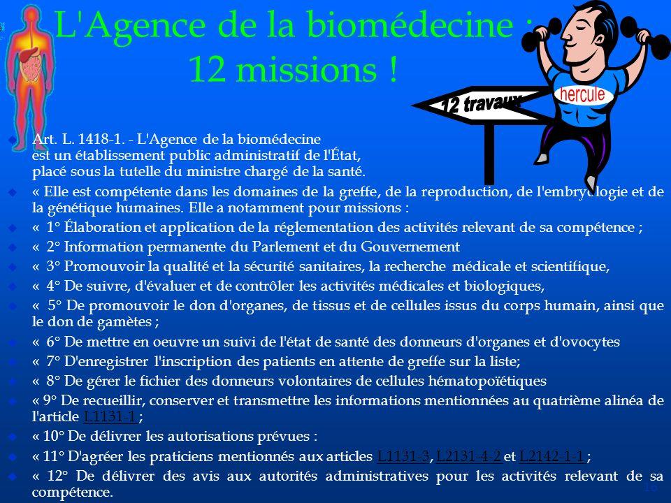 16 L'Agence de la biomédecine : 12 missions ! u Art. L. 1418-1. - L'Agence de la biomédecine est un établissement public administratif de l'État, plac