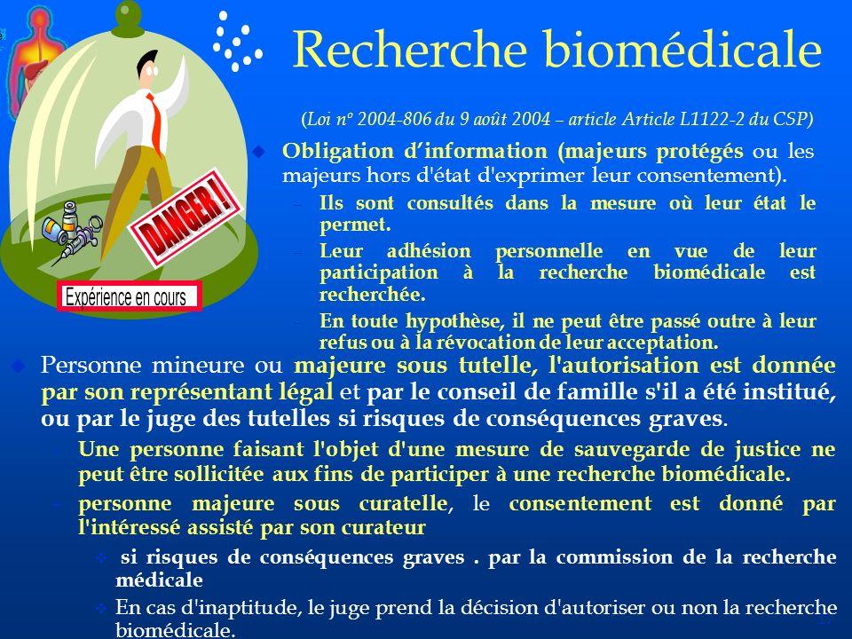 17 Recherche biomédicale ( Loi nº 2004-806 du 9 août 2004 – article Article L1122-2 du CSP) u Obligation dinformation (majeurs protégés ou les majeurs