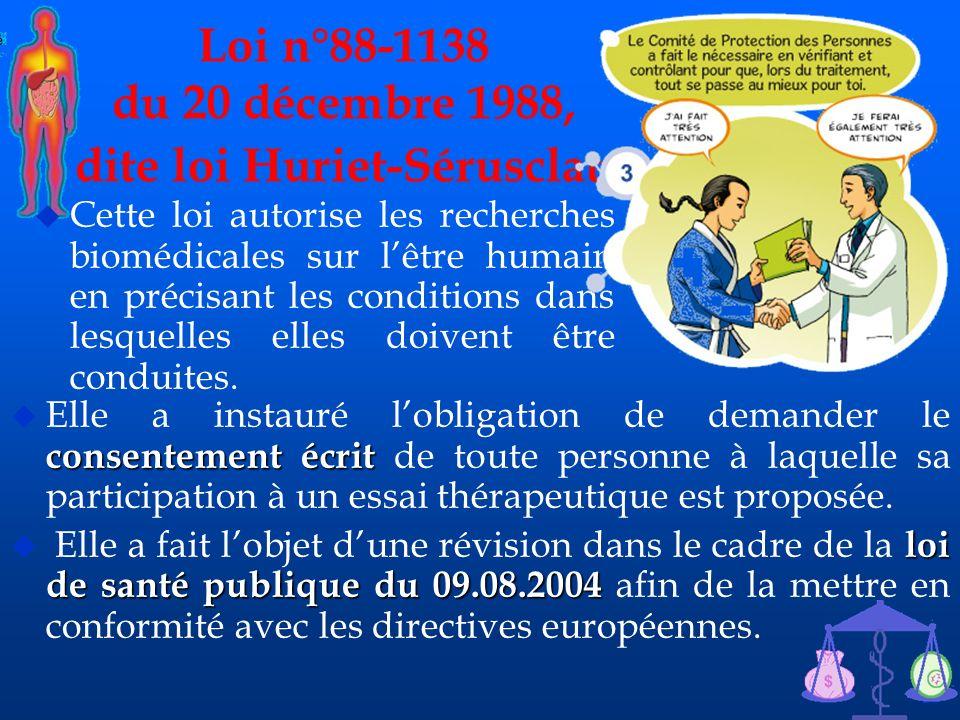 18 Loi n°88-1138 du 20 décembre 1988, dite loi Huriet-Sérusclat. u Cette loi autorise les recherches biomédicales sur lêtre humain en précisant les co