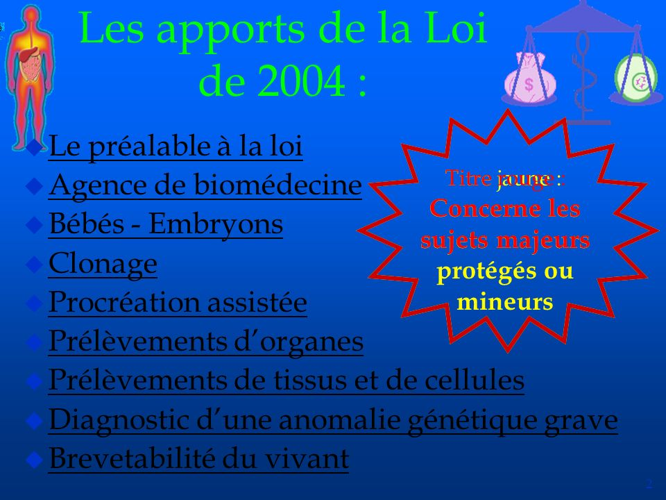 2 Les apports de la Loi de 2004 : u Le préalable à la loi Le préalable à la loi u Agence de biomédecine Agence de biomédecine u Bébés - Embryons Bébés