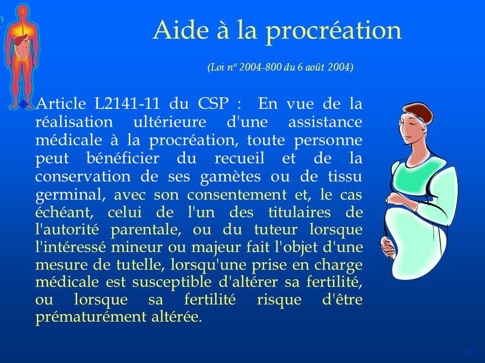 26 Aide à la procréation (Loi nº 2004-800 du 6 août 2004) u Article L2141-11 du CSP : En vue de la réalisation ultérieure d'une assistance médicale à