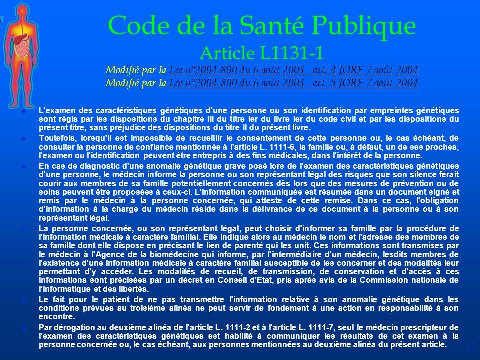 3 Code de la Santé Publique Article L1131-1 Modifié par la Loi n°2004-800 du 6 août 2004 - art. 4 JORF 7 août 2004 Modifié par la Loi n°2004-800 du 6