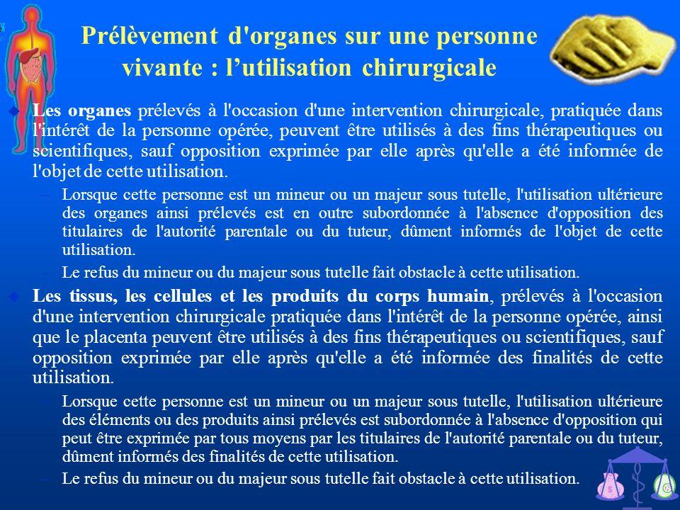 35 Prélèvement d'organes sur une personne vivante : lutilisation chirurgicale u Les organes prélevés à l'occasion d'une intervention chirurgicale, pra