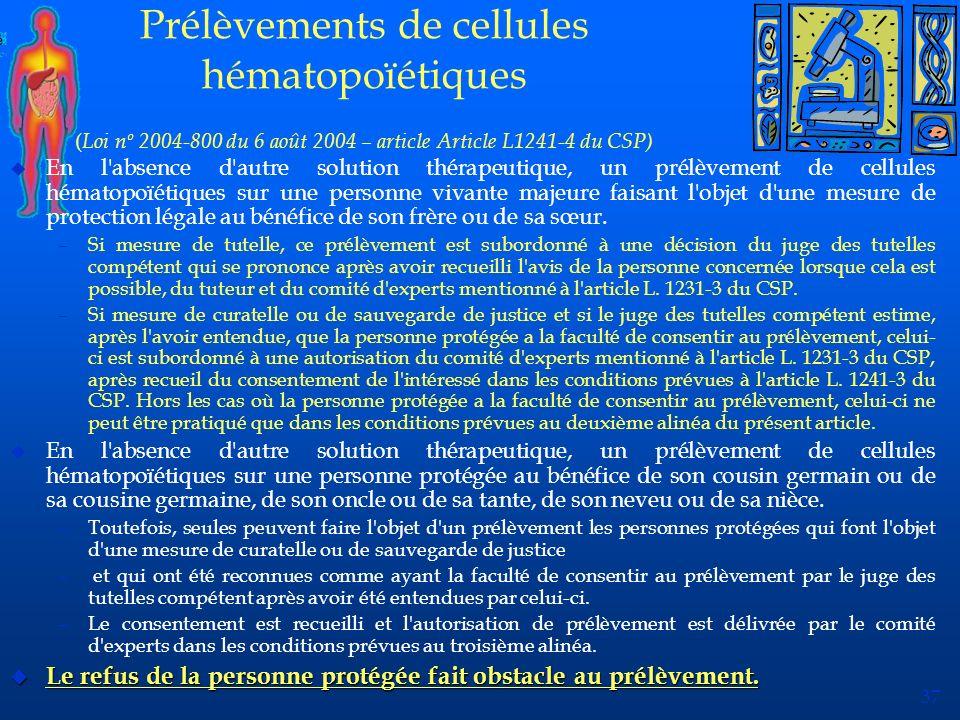 37 Prélèvements de cellules hématopoïétiques ( Loi nº 2004-800 du 6 août 2004 – article Article L1241-4 du CSP) u En l'absence d'autre solution thérap