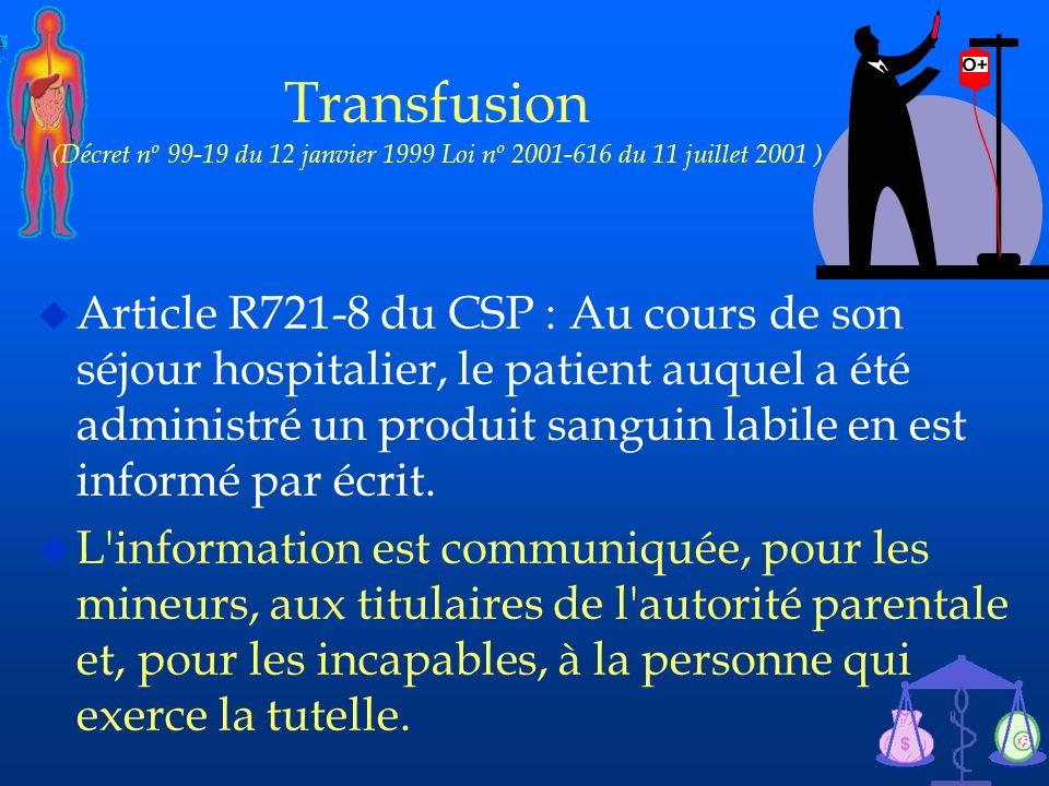 40 Transfusion (Décret nº 99-19 du 12 janvier 1999 Loi nº 2001-616 du 11 juillet 2001 ) u Article R721-8 du CSP : Au cours de son séjour hospitalier,