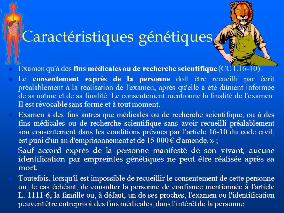 41 Caractéristiques génétiques u Examen qu'à des fins médicales ou de recherche scientifique (CC L16-10). u Le consentement exprès de la personne doit
