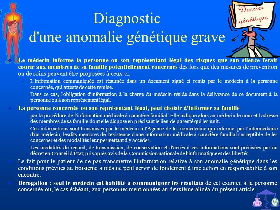 42 Diagnostic d'une anomalie génétique grave u Le médecin informe la personne ou son représentant légal des risques que son silence ferait courir aux