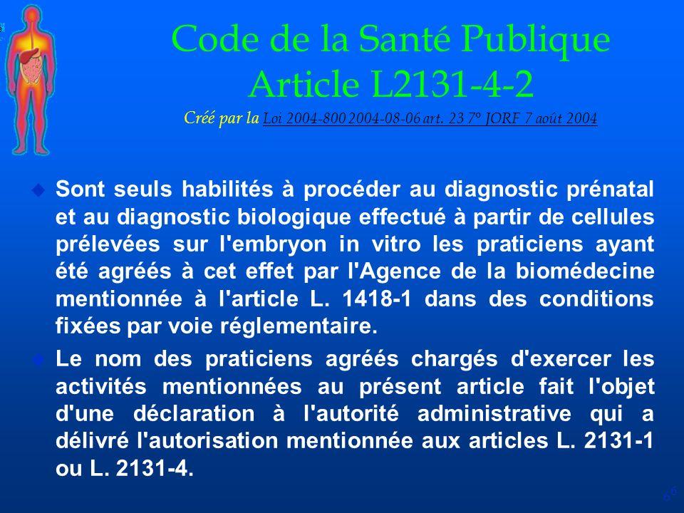 6 Code de la Santé Publique Article L2131-4-2 Créé par la Loi 2004-800 2004-08-06 art. 23 7° JORF 7 août 2004 Loi 2004-800 2004-08-06 art. 23 7° JORF