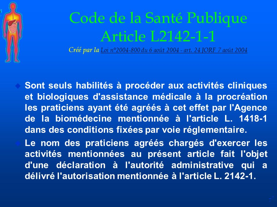 7 Code de la Santé Publique Article L2142-1-1 Créé par la Loi n°2004-800 du 6 août 2004 - art. 24 JORF 7 août 2004 Loi n°2004-800 du 6 août 2004 - art
