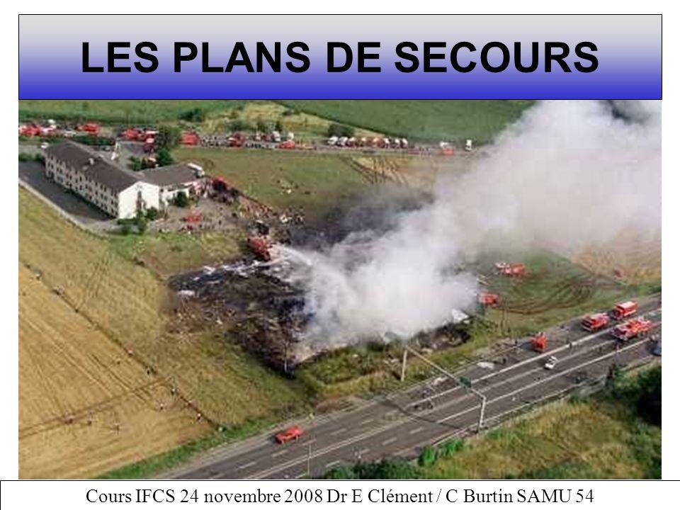 Cours IFCS 24 novembre 2008 Dr E Clément / C Burtin SAMU 54 LES PLANS DE SECOURS