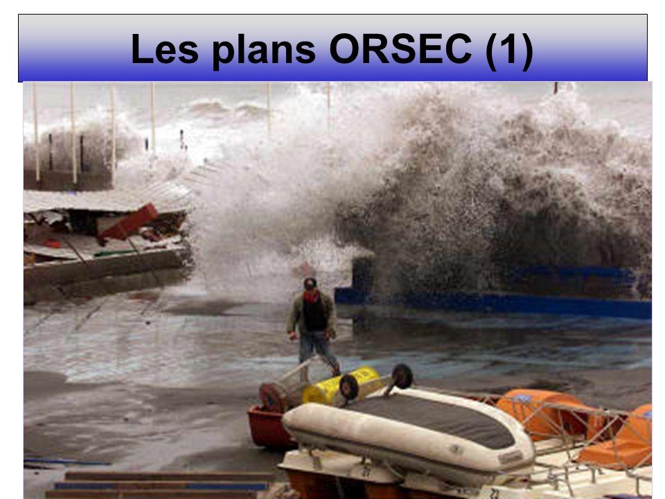 Les plans ORSEC (1) ORSEC = ORganisation de la Réponse de la Sécurité civile Loi de modernisation de la sécurité civile août 2004 Recense les moyens p