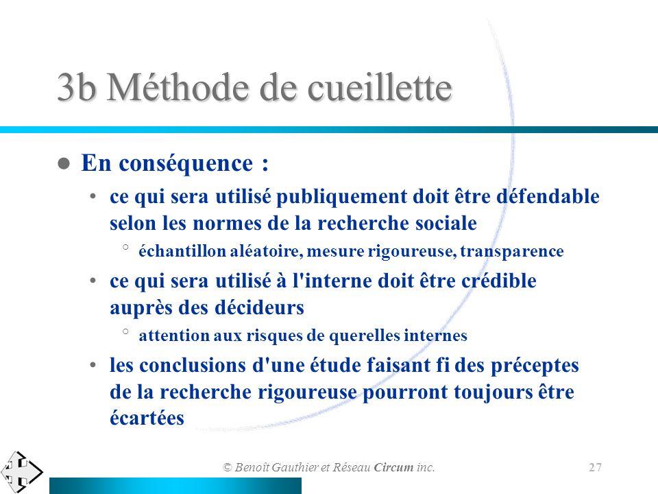 © Benoît Gauthier et Réseau Circum inc. 27 3b Méthode de cueillette En conséquence : ce qui sera utilisé publiquement doit être défendable selon les n