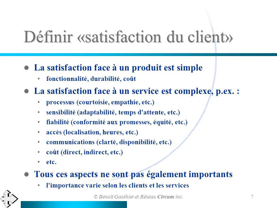 © Benoît Gauthier et Réseau Circum inc. 7 Définir «satisfaction du client» La satisfaction face à un produit est simple fonctionnalité, durabilité, co
