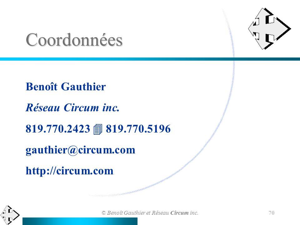 © Benoît Gauthier et Réseau Circum inc. 70 Coordonnées Benoît Gauthier Réseau Circum inc. 819.770.2423 819.770.5196 gauthier@circum.com http://circum.