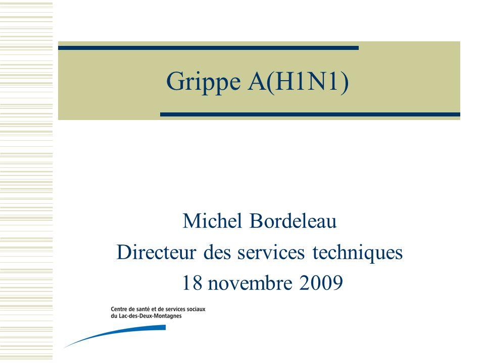 Grippe A(H1N1) Michel Bordeleau Directeur des services techniques 18 novembre 2009