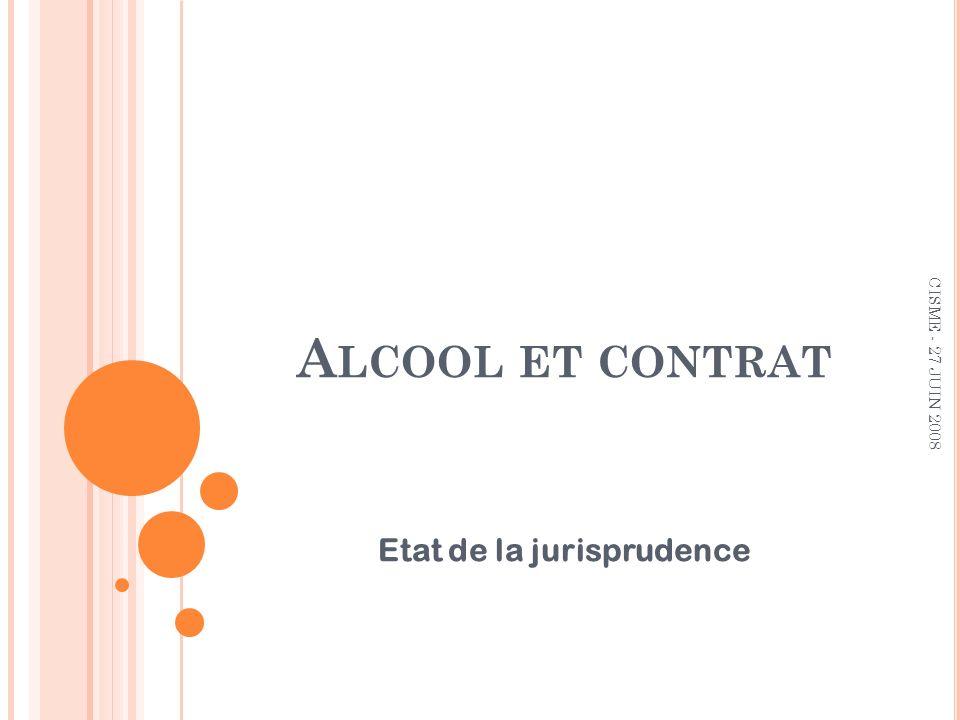 A LCOOL ET CONTRAT Etat de la jurisprudence CISME - 27 JUIN 2008