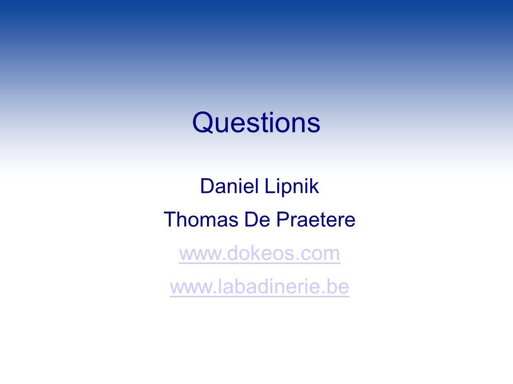 Questions Daniel Lipnik Thomas De Praetere www.dokeos.com www.labadinerie.be