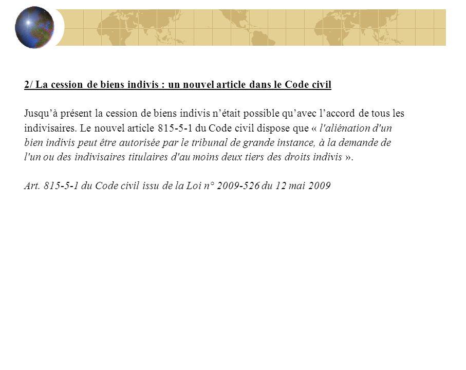 2/ La cession de biens indivis : un nouvel article dans le Code civil Jusquà présent la cession de biens indivis nétait possible quavec laccord de tous les indivisaires.