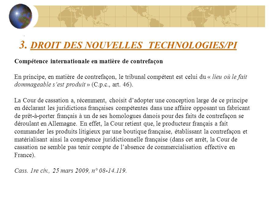 3. DROIT DES NOUVELLES TECHNOLOGIES/PI - Compétence internationale en matière de contrefaçon En principe, en matière de contrefaçon, le tribunal compé