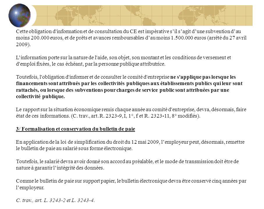 Cette obligation d information et de consultation du CE est impérative sil sagit dune subvention dau moins 200.000 euros, et de prêts et avances remboursables dau moins 1.500.000 euros (arrêté du 27 avril 2009).