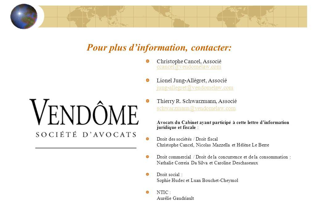 Pour plus dinformation, contacter: Christophe Cancel, Associé ccancel@vendomelaw.com ccancel@vendomelaw.com Lionel Jung-Allégret, Associé jung-allegre