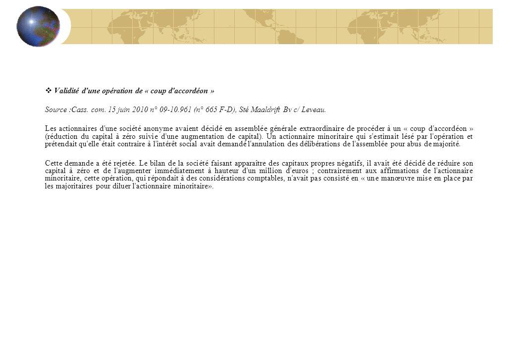 Validité d'une opération de « coup d'accordéon » Source :Cass. com. 15 juin 2010 n° 09-10.961 (n° 665 F-D), Sté Maaldrift Bv c/ Leveau. Les actionnair
