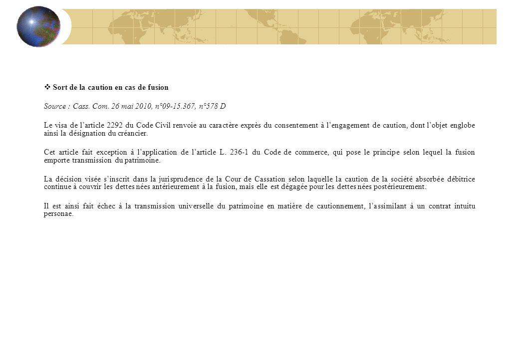 Sort de la caution en cas de fusion Source : Cass. Com. 26 mai 2010, n°09-15.367, n°578 D Le visa de larticle 2292 du Code Civil renvoie au caractère