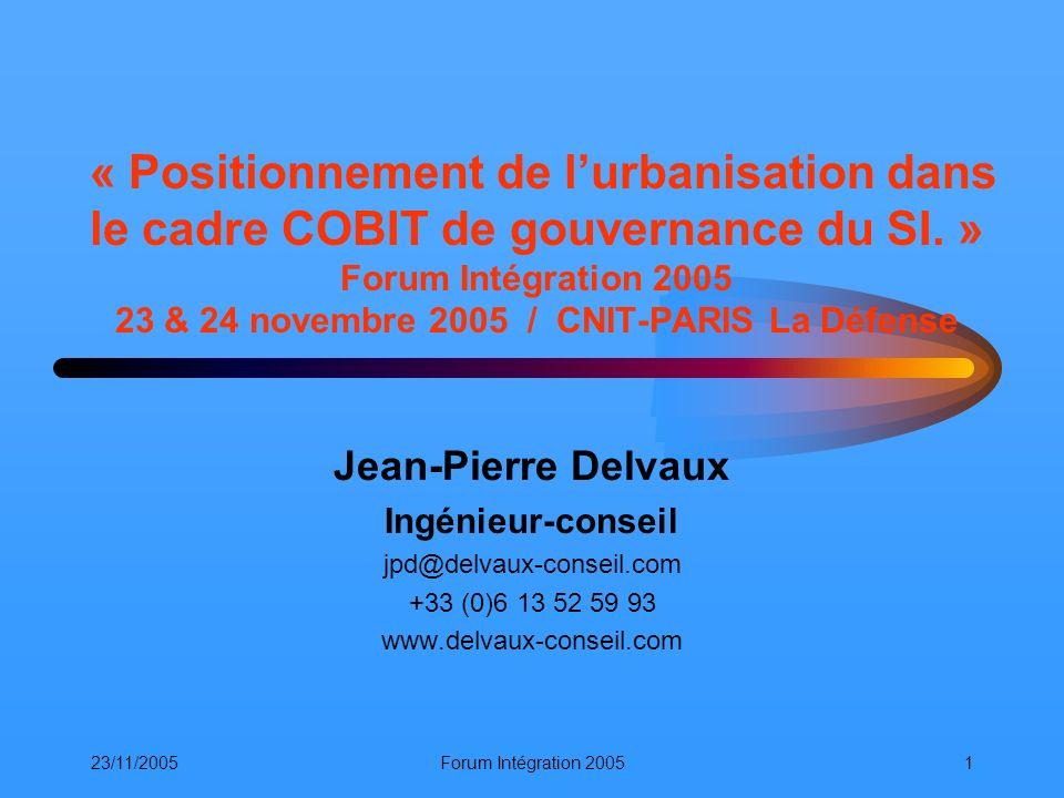 23/11/2005Forum Intégration 20051 « Positionnement de lurbanisation dans le cadre COBIT de gouvernance du SI. » Forum Intégration 2005 23 & 24 novembr