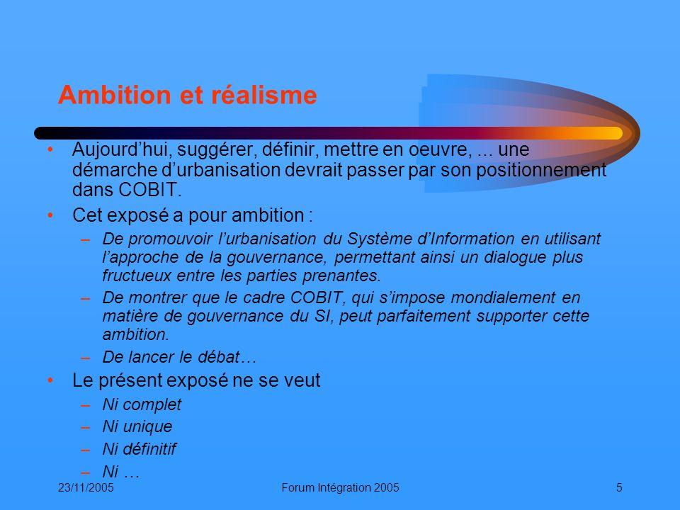 23/11/2005Forum Intégration 20055 Ambition et réalisme Aujourdhui, suggérer, définir, mettre en oeuvre,... une démarche durbanisation devrait passer p