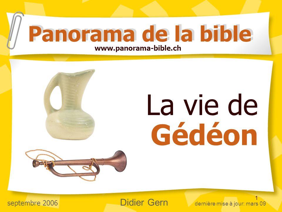 1 La vie de Gédéon Panorama de la bible www.panorama-bible.ch septembre 2006 Didier Gern dernière mise à jour: mars 09