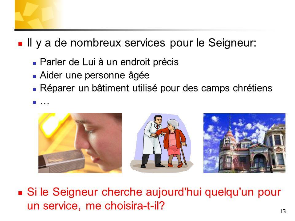 13 Il y a de nombreux services pour le Seigneur: Parler de Lui à un endroit précis Aider une personne âgée Réparer un bâtiment utilisé pour des camps