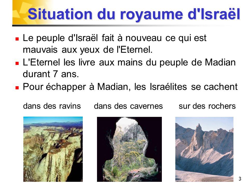 3 Situation du royaume d'Israël Situation du royaume d'Israël Le peuple d'Israël fait à nouveau ce qui est mauvais aux yeux de l'Eternel. L'Eternel le