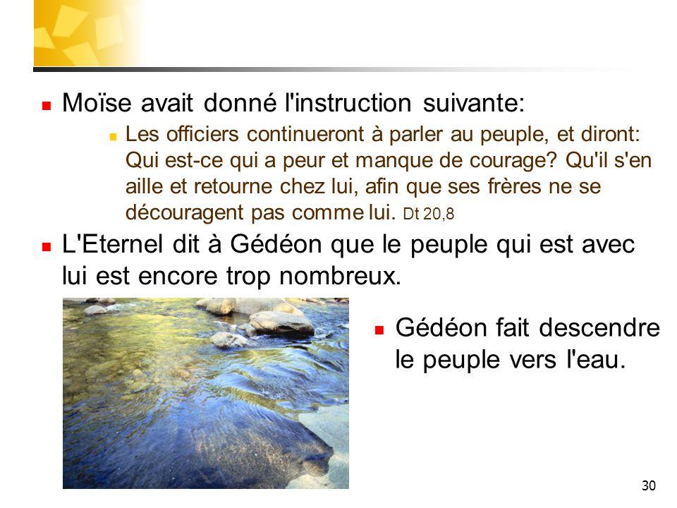 30 Moïse avait donné l'instruction suivante: Les officiers continueront à parler au peuple, et diront: Qui est-ce qui a peur et manque de courage? Qu'