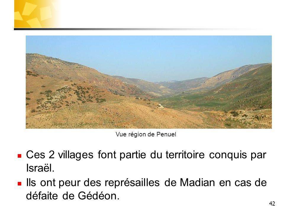 42 Ces 2 villages font partie du territoire conquis par Israël. Ils ont peur des représailles de Madian en cas de défaite de Gédéon. Vue région de Pen