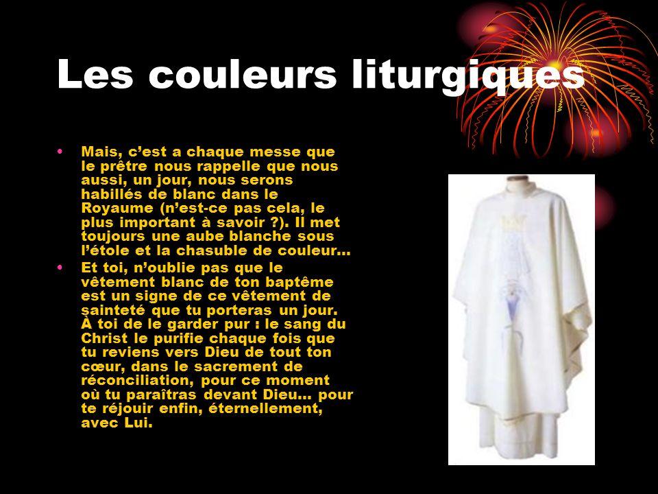 Les couleurs liturgiques Mais, cest a chaque messe que le prêtre nous rappelle que nous aussi, un jour, nous serons habillés de blanc dans le Royaume