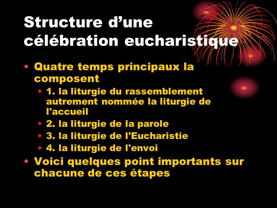 Structure dune célébration eucharistique Quatre temps principaux la composent 1. la liturgie du rassemblement autrement nommée la liturgie de l'accuei