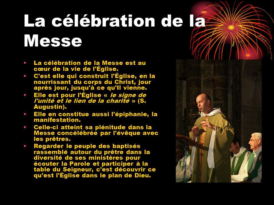 La célébration de la Messe La célébration de la Messe est au cœur de la vie de l'Église. C'est elle qui construit l'Église, en la nourrissant du corps